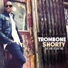 Say_That_To_Say_This-Trombone_Shorty_