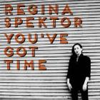 You've_Got_Time_-Regina_Spektor