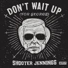 Don't_Wait_Up_For_George-Shooter_Jennings