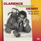 "Baby_Ain't_That_Love:_Texas_&_Tennessee_Sessions_1964-1974-Clarence_""_Frogman_""_Henry_"