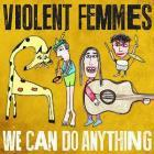 We_Can_Do_Anything_-Violent_Femmes