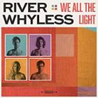 We_All_The_Light_-River_Whyless