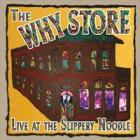 Live_At_The_Slippery_Noodle_-Why_Store