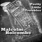 Pretty_Little_Troubles_-Malcolm_Holcombe