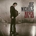 Never_Gets_Old_-Joe_Nichols