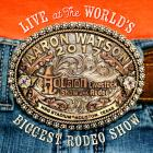 Live_At_The_World's_Biggest_Rodeo_Show-Aaron_Watson