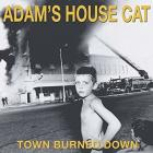 Town_Burned_Down-Adam's_House_Cat_