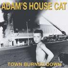 Town_Burned_Down_-Adam's_House_Cat_