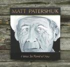 I_Was_So_Fond_Of_You_-Matt_Patershuk